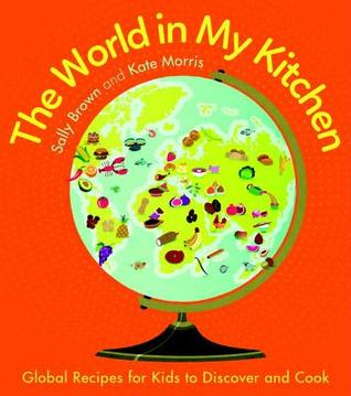 [PDF] [EPUB] The World In My Kitchen: Global recipes for kids to discover and cook Download by Sally Brown