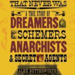[PDF] [EPUB] The World That Never Was: A True Story of Dreamers, Schemers, Anarchists, and Secret Agents Download