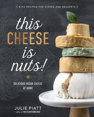 [PDF] [EPUB] This Cheese Is Nuts!: Delicious Vegan Cheese at Home Download by Julie Piatt