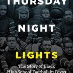 [PDF] [EPUB] Thursday Night Lights: The Story of Black High School Football in Texas Download