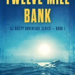 [PDF] [EPUB] Twelve Mile Bank (A.J. Bailey Adventure #1) Download
