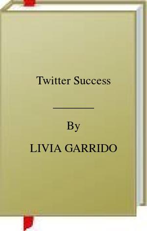 [PDF] [EPUB] Twitter Success Download by LIVIA GARRIDO