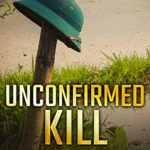 [PDF] [EPUB] Unconfirmed Kill: From one hellish conflict to the next… (Vietnam Ground Zero Military Thrillers Book 3) Download