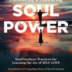 [PDF] [EPUB] Uncovering and Embracing Soul Power: SoulTranSync Practices for Learning the Art of SELF-LOVE Download