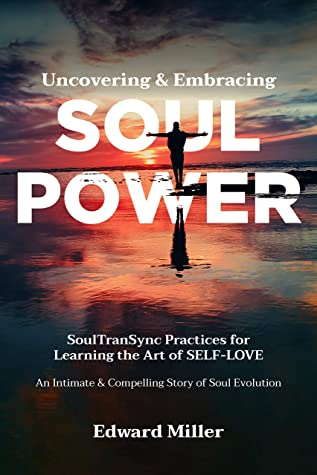 [PDF] [EPUB] Uncovering and Embracing Soul Power: SoulTranSync Practices for Learning the Art of SELF-LOVE Download by Edward Miller