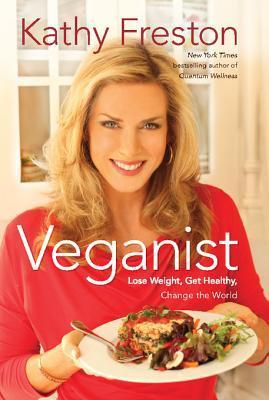[PDF] [EPUB] Veganist: Lose Weight, Get Healthy, Change the World Download by Kathy Freston