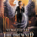 [PDF] [EPUB] Vengeful are the Drowned (Blood Phoenix Chronicles, #3) Download
