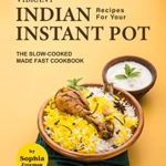 [PDF] [EPUB] Vibrant Indian Recipes for Your Instant Pot: The Slow-Cooked Made Fast Cookbook Download