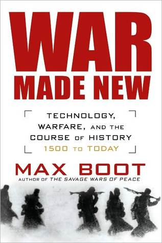 [PDF] [EPUB] War Made New: Technology, Warfare, and the Course of History: 1500 to Today Download by Max Boot