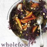 [PDF] [EPUB] Wholefood from the Ground Up: Nourishing Wisdom – Know How – Recipes Download