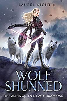 [PDF] [EPUB] Wolf Shunned (The Alpha Queen Legacy, #1) Download by Laurel Night