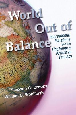 [PDF] [EPUB] World Out of Balance: International Relations and the Challenge of American Primacy Download by Stephen G. Brooks