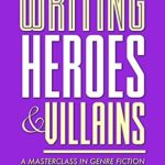 [PDF] [EPUB] Writing Heroes and Villains: A Masterclass in Genre Fiction (The Ultimate Author's Guide Book 2) Download