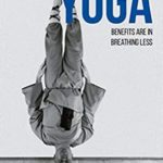 [PDF] [EPUB] Yoga Benefits Are in Breathing Less: Measure Progress in Health Using DIY Body Oxygen Test To Defeat Symptoms and Diseases with Smart Yoga Download