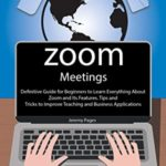 [PDF] [EPUB] Zoom Meetings: Definitive Guide for Beginners to Learn Everything About Zoom and Its Features. Tips and Tricks to Improve Teaching and Business Applications … Communication and Online Learning.) Download