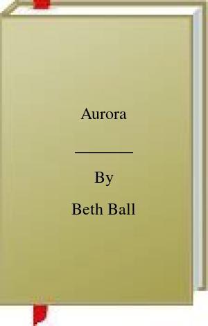 [PDF] [EPUB] Aurora Download by Beth Ball